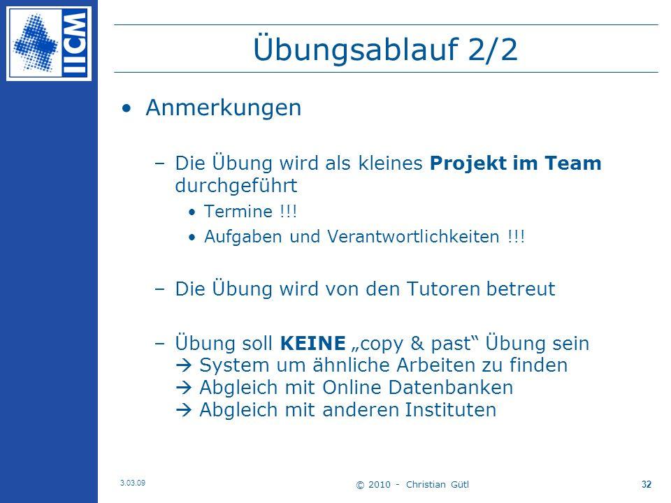 © 2010 - Christian Gütl 3.03.09 32 Übungsablauf 2/2 Anmerkungen –Die Übung wird als kleines Projekt im Team durchgeführt Termine !!.