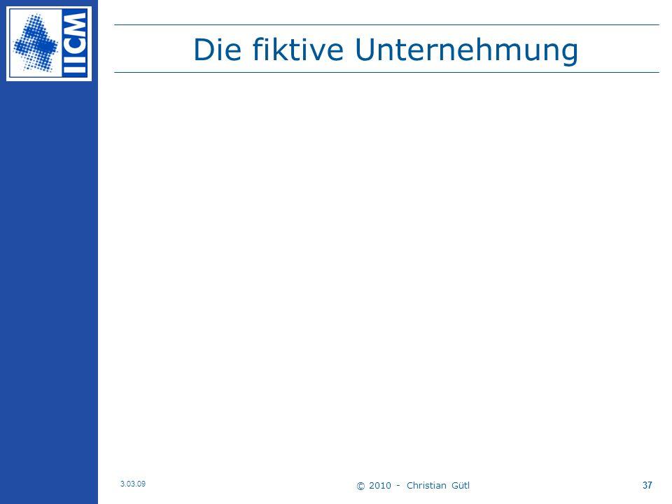 © 2010 - Christian Gütl 3.03.09 37 Die fiktive Unternehmung