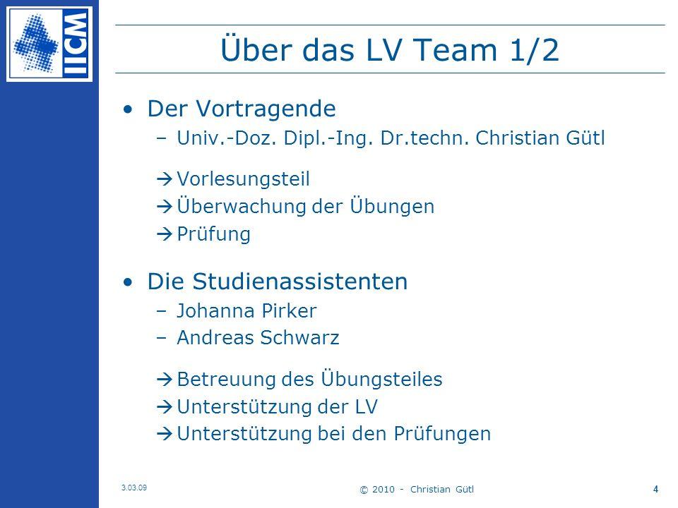 © 2010 - Christian Gütl 3.03.09 4 Über das LV Team 1/2 Der Vortragende –Univ.-Doz.