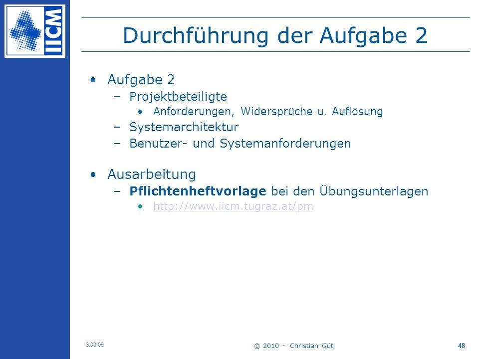 © 2010 - Christian Gütl 3.03.09 48 Durchführung der Aufgabe 2 Aufgabe 2 –Projektbeteiligte Anforderungen, Widersprüche u.