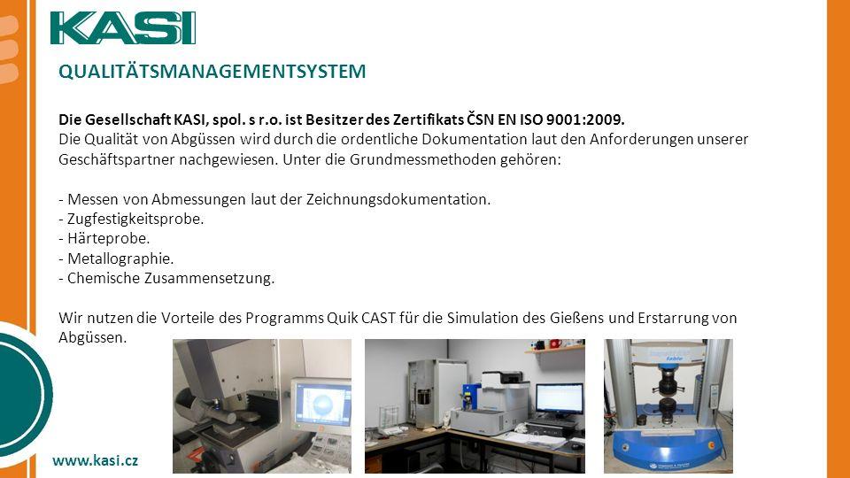 www.kasi.cz QUALITÄTSMANAGEMENTSYSTEM Die Gesellschaft KASI, spol. s r.o. ist Besitzer des Zertifikats ČSN EN ISO 9001:2009. Die Qualität von Abgüssen