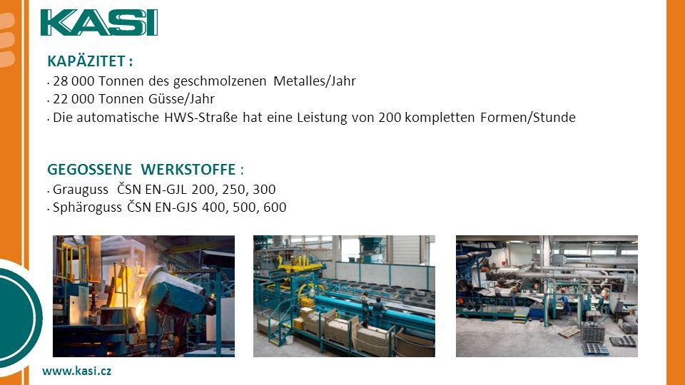 KAPÄZITET : 28 000 Tonnen des geschmolzenen Metalles/Jahr 22 000 Tonnen Güsse/Jahr Die automatische HWS-Straße hat eine Leistung von 200 kompletten Fo