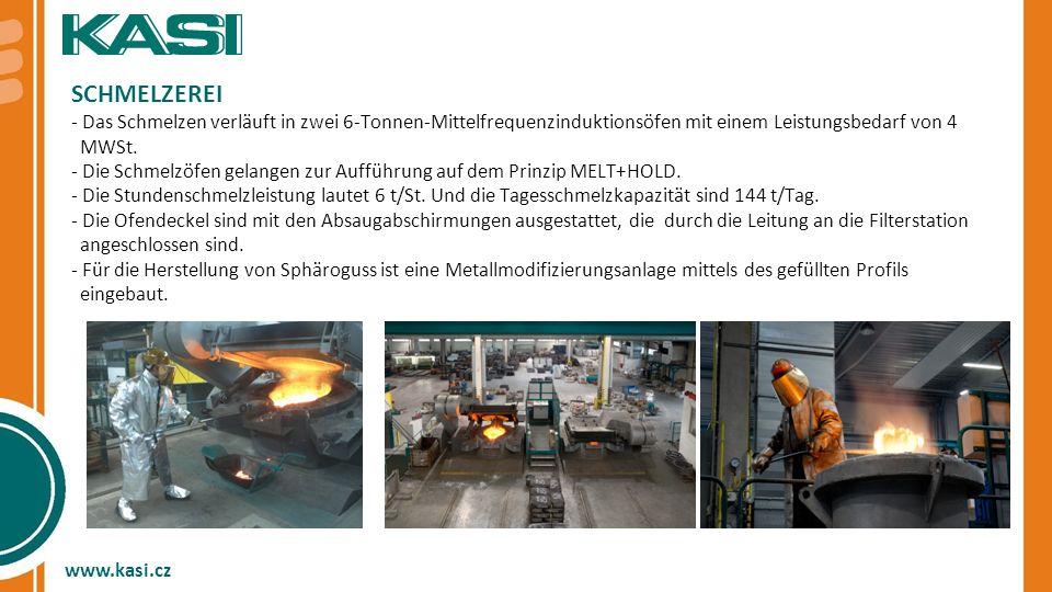 www.kasi.cz SCHMELZEREI - Das Schmelzen verläuft in zwei 6-Tonnen-Mittelfrequenzinduktionsöfen mit einem Leistungsbedarf von 4 MWSt. - Die Schmelzöfen