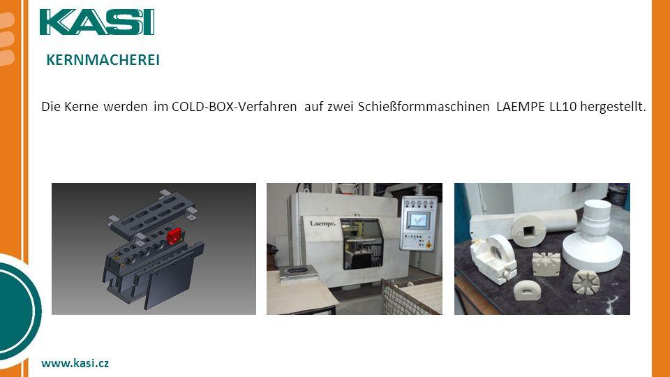www.kasi.cz KERNMACHEREI Die Kerne werden im COLD-BOX-Verfahren auf zwei Schießformmaschinen LAEMPE LL10 hergestellt.