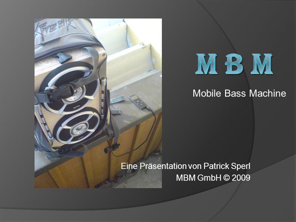 Eine Präsentation von Patrick Sperl MBM GmbH © 2009 Mobile Bass Machine