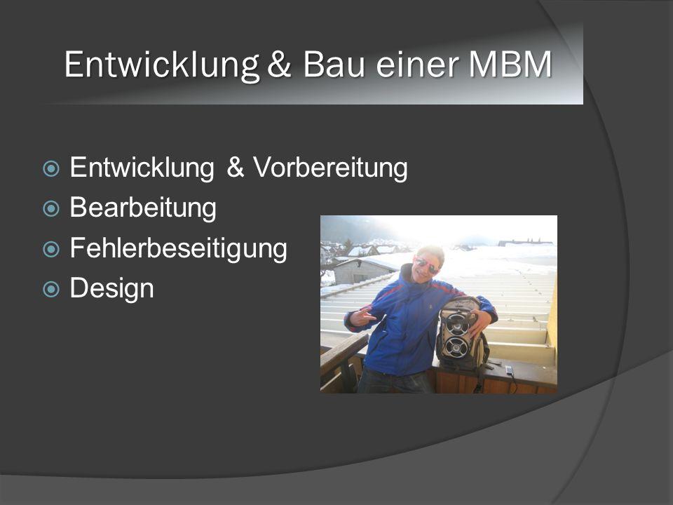 Entwicklung & Bau einer MBM Entwicklung & Vorbereitung Bearbeitung Fehlerbeseitigung Design