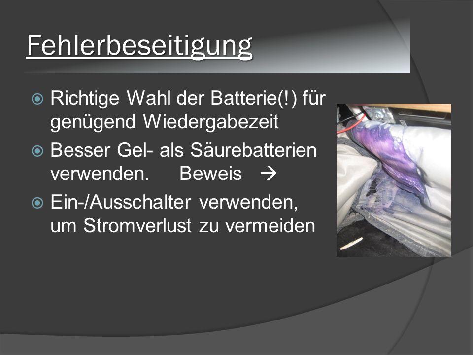 Fehlerbeseitigung Richtige Wahl der Batterie(!) für genügend Wiedergabezeit Besser Gel- als Säurebatterien verwenden.