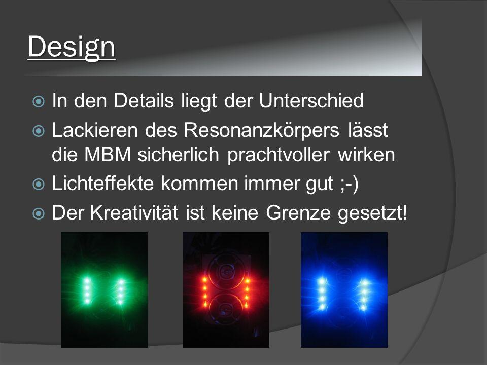 Design In den Details liegt der Unterschied Lackieren des Resonanzkörpers lässt die MBM sicherlich prachtvoller wirken Lichteffekte kommen immer gut ;-) Der Kreativität ist keine Grenze gesetzt!
