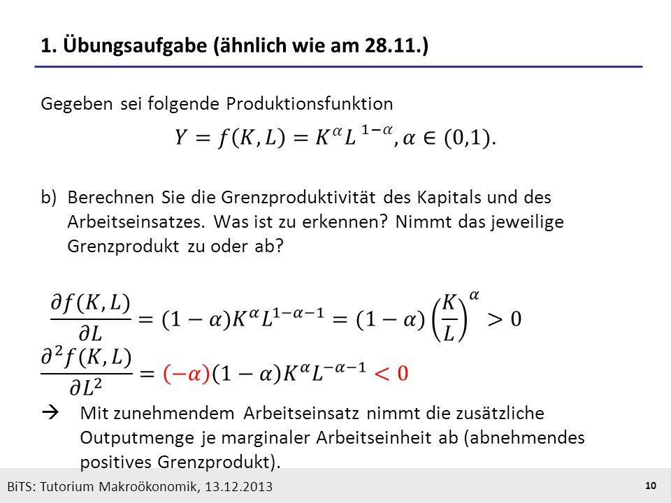 KOOTHS | BiTS: Makroökonomik WS 2013/2014, Fassung 1 10 BiTS: Tutorium Makroökonomik, 13.12.2013 1. Übungsaufgabe (ähnlich wie am 28.11.)
