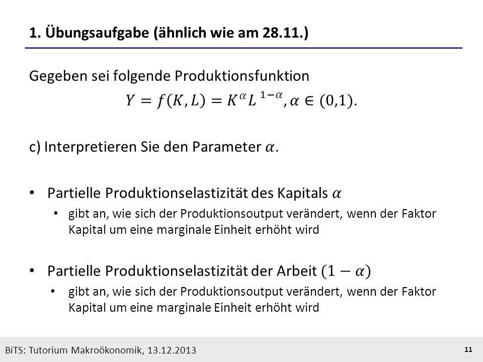 KOOTHS | BiTS: Makroökonomik WS 2013/2014, Fassung 1 11 BiTS: Tutorium Makroökonomik, 13.12.2013 1. Übungsaufgabe (ähnlich wie am 28.11.)