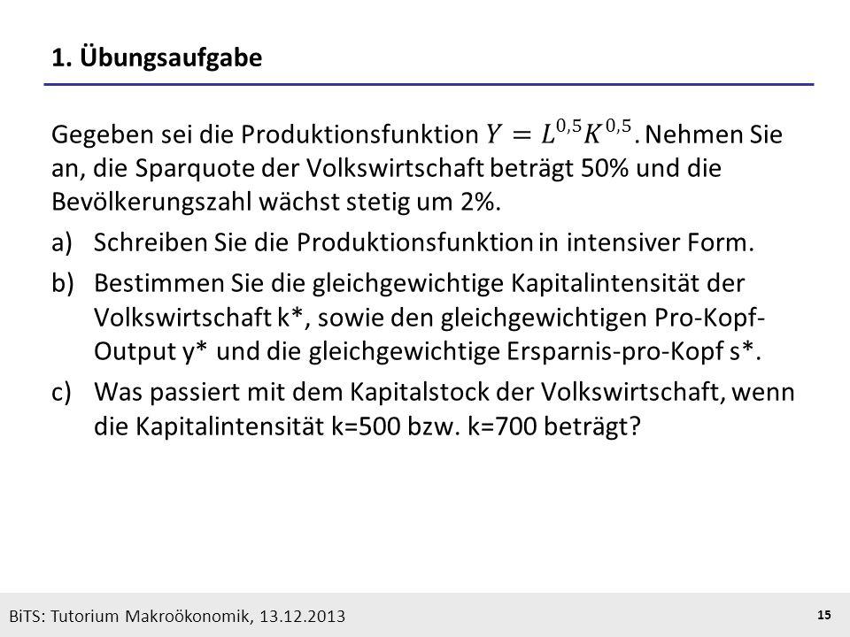 KOOTHS | BiTS: Makroökonomik WS 2013/2014, Fassung 1 15 BiTS: Tutorium Makroökonomik, 13.12.2013 1. Übungsaufgabe
