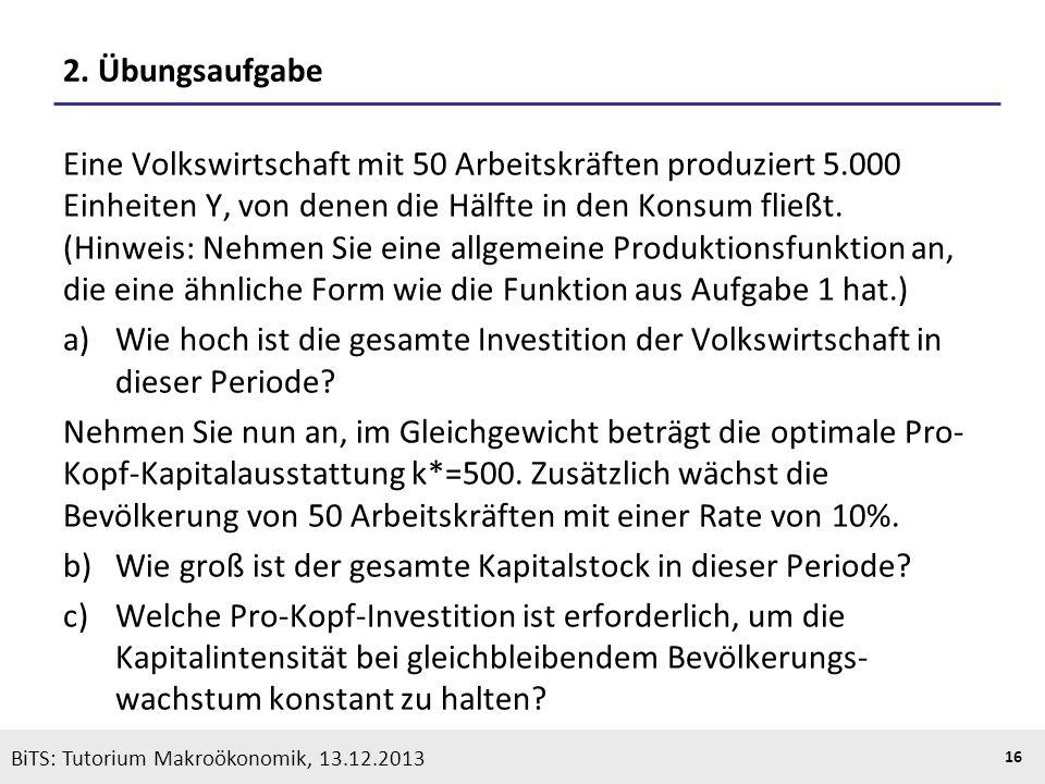 KOOTHS | BiTS: Makroökonomik WS 2013/2014, Fassung 1 16 BiTS: Tutorium Makroökonomik, 13.12.2013 2. Übungsaufgabe Eine Volkswirtschaft mit 50 Arbeitsk