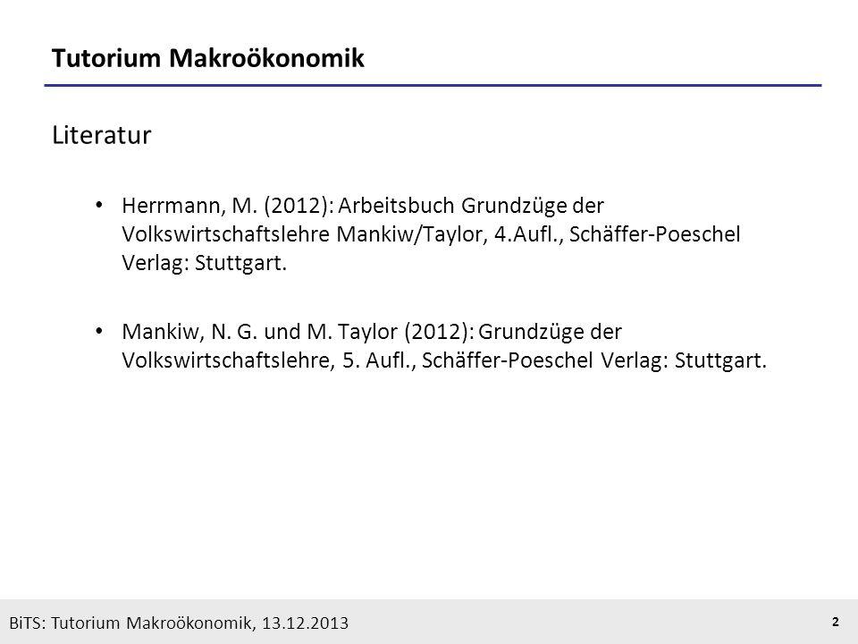 KOOTHS | BiTS: Makroökonomik WS 2013/2014, Fassung 1 2 BiTS: Tutorium Makroökonomik, 13.12.2013 Tutorium Makroökonomik Literatur Herrmann, M. (2012):
