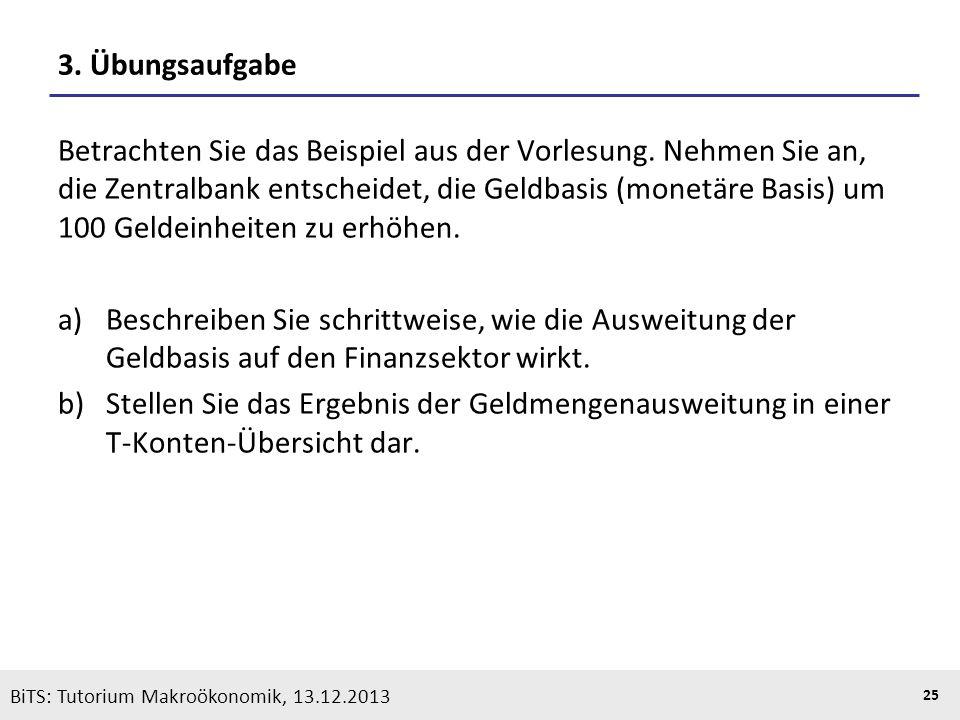 KOOTHS | BiTS: Makroökonomik WS 2013/2014, Fassung 1 25 BiTS: Tutorium Makroökonomik, 13.12.2013 3. Übungsaufgabe Betrachten Sie das Beispiel aus der
