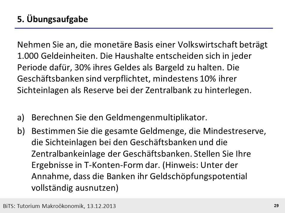 KOOTHS | BiTS: Makroökonomik WS 2013/2014, Fassung 1 29 BiTS: Tutorium Makroökonomik, 13.12.2013 5. Übungsaufgabe Nehmen Sie an, die monetäre Basis ei