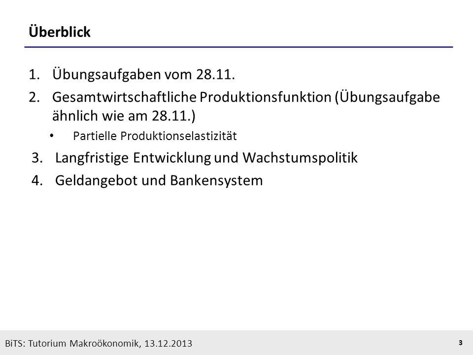KOOTHS | BiTS: Makroökonomik WS 2013/2014, Fassung 1 3 BiTS: Tutorium Makroökonomik, 13.12.2013 Überblick 1.Übungsaufgaben vom 28.11. 2.Gesamtwirtscha