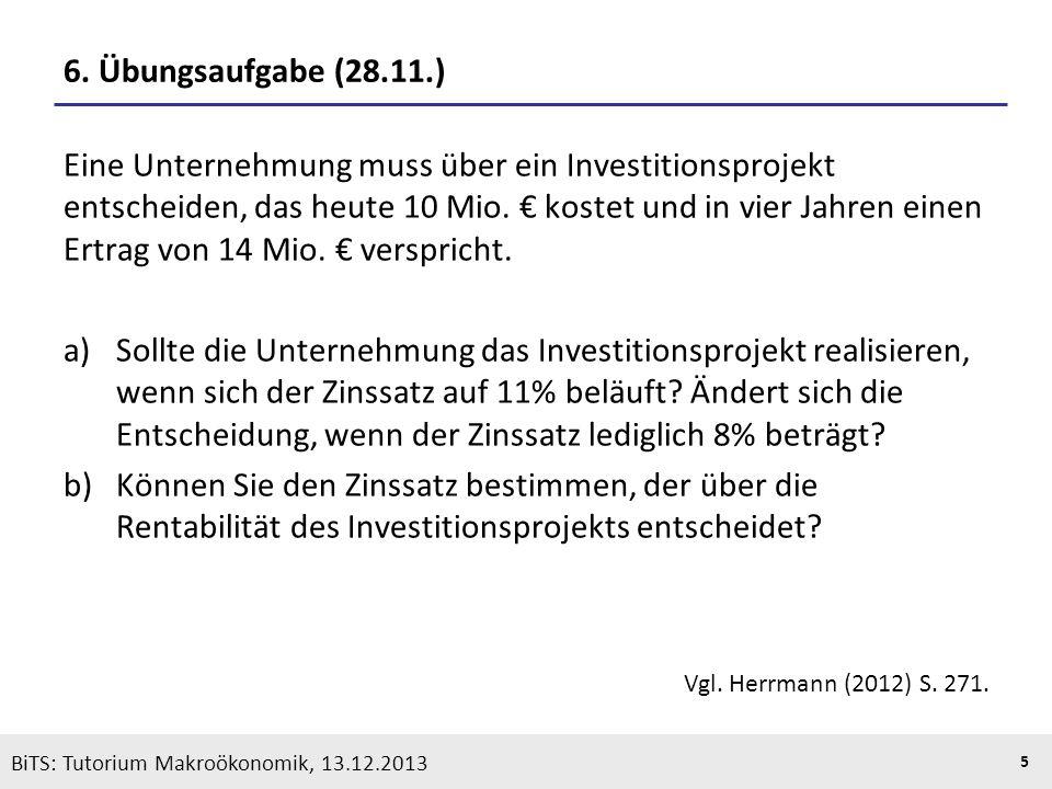 KOOTHS | BiTS: Makroökonomik WS 2013/2014, Fassung 1 5 BiTS: Tutorium Makroökonomik, 13.12.2013 6. Übungsaufgabe (28.11.) Eine Unternehmung muss über