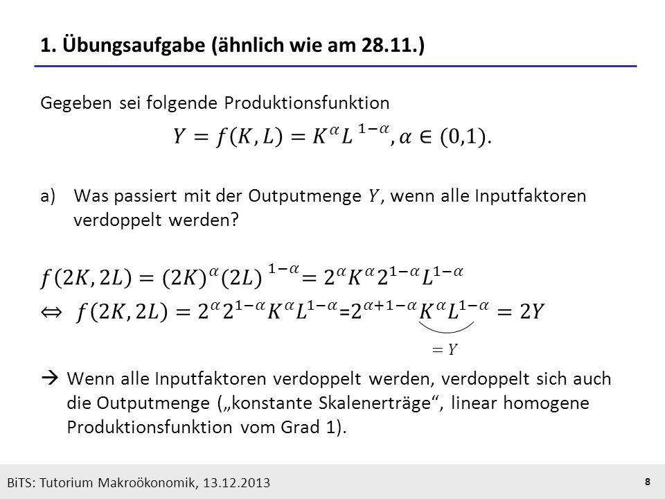 KOOTHS | BiTS: Makroökonomik WS 2013/2014, Fassung 1 8 BiTS: Tutorium Makroökonomik, 13.12.2013 1. Übungsaufgabe (ähnlich wie am 28.11.)