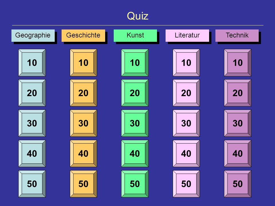 Quiz Geographie Geschichte Kunst Literatur Technik 10 20 30 40 50 10 20 30 40 50 10 20 30 40 50 10 20 30 40 50 10 20 30 40 50