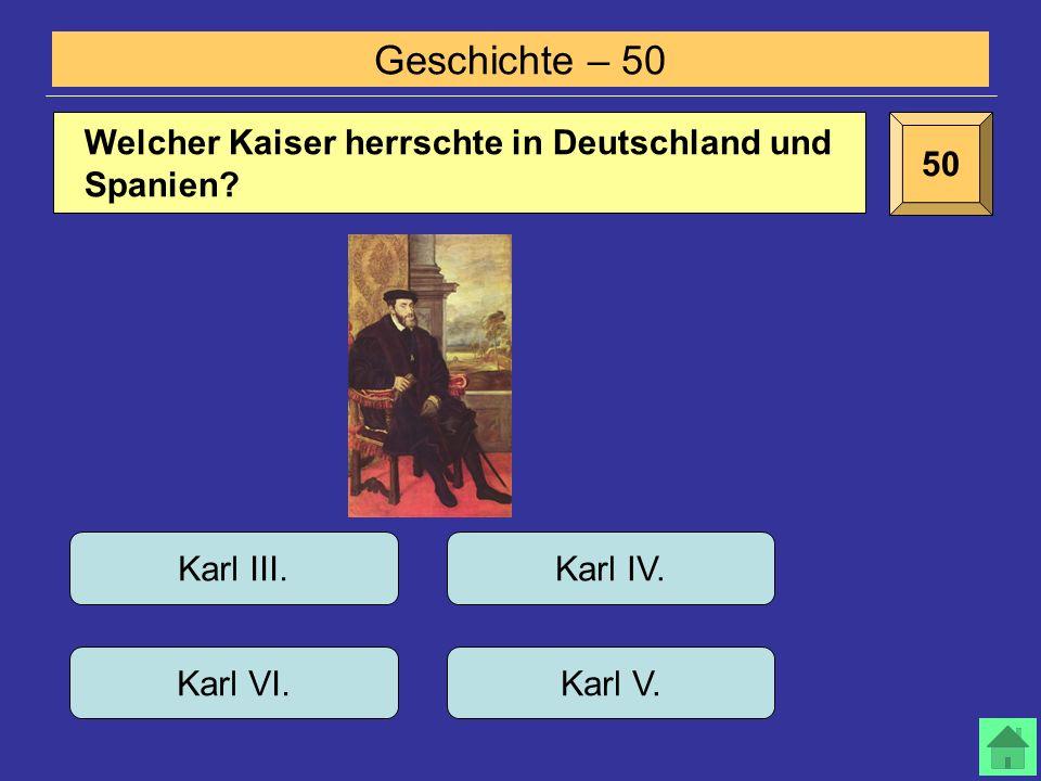 Geschichte – 50 50 Welcher Kaiser herrschte in Deutschland und Spanien.