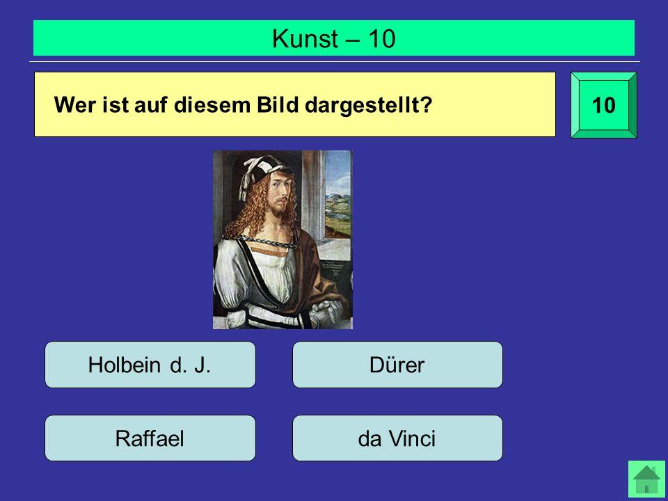 Kunst – 10 10 Wer ist auf diesem Bild dargestellt? Holbein d. J.Dürer Raffaelda Vinci