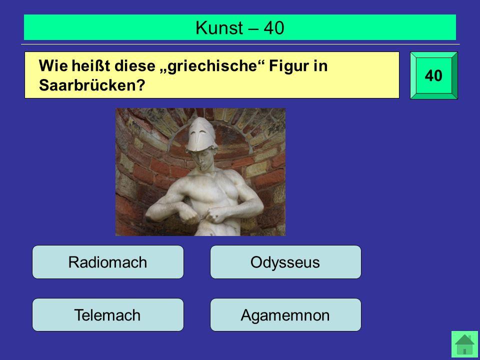 Kunst – 40 40 Radiomach Telemach Odysseus Agamemnon Wie heißt diese griechische Figur in Saarbrücken?