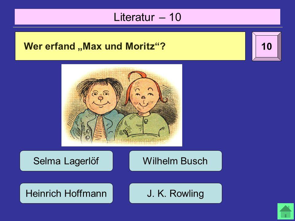 Literatur – 10 10 Wer erfand Max und Moritz. Selma LagerlöfWilhelm Busch Heinrich HoffmannJ.