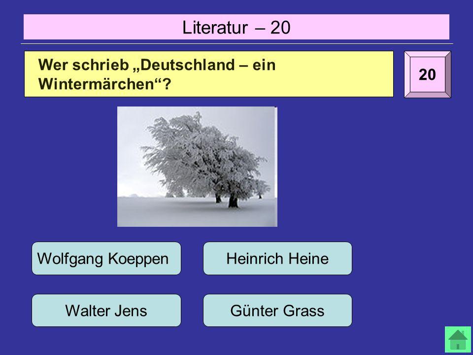 Literatur – 20 20 Wer schrieb Deutschland – ein Wintermärchen.