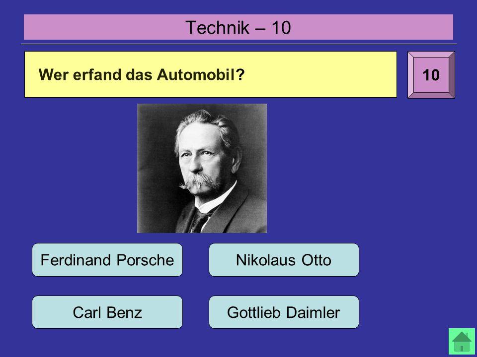 Technik – 10 10 Ferdinand Porsche Carl Benz Nikolaus Otto Gottlieb Daimler Wer erfand das Automobil?
