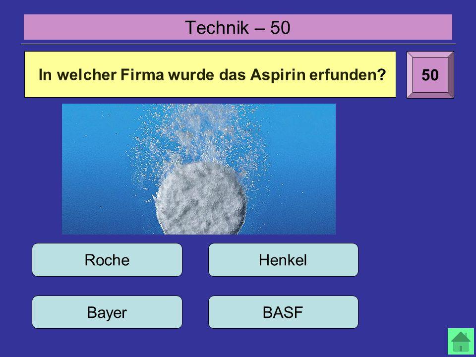 Technik – 50 50 Roche Bayer Henkel BASF In welcher Firma wurde das Aspirin erfunden?
