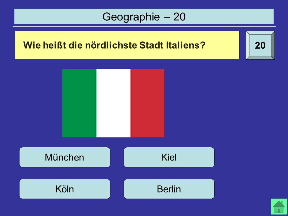 Geographie – 20 20 Wie heißt die nördlichste Stadt Italiens? München KölnBerlin Kiel