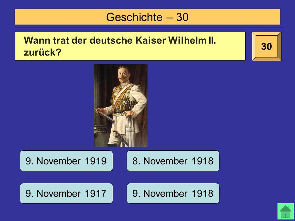 Geschichte – 30 30 Wann trat der deutsche Kaiser Wilhelm II.
