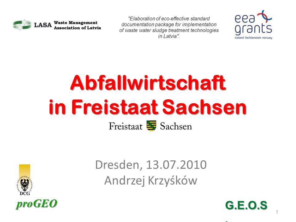 proGEO Dresden, 13.07.2010 Andrzej Krzyśków 1 Abfallwirtschaft in Freistaat Sachsen Elaboration of eco-effective standard documentation package for implementation of waste water sludge treatment technologies in Latvia .