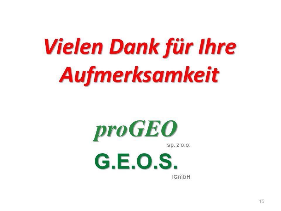 proGEO 15 Vielen Dank für Ihre Aufmerksamkeit proGEO sp. z o.o.G.E.O.S. IGmbH