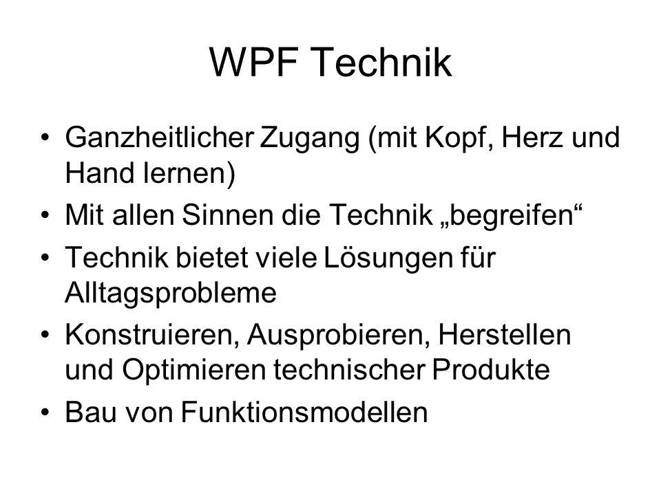 WPF Technik Ganzheitlicher Zugang (mit Kopf, Herz und Hand lernen) Mit allen Sinnen die Technik begreifen Technik bietet viele Lösungen für Alltagspro