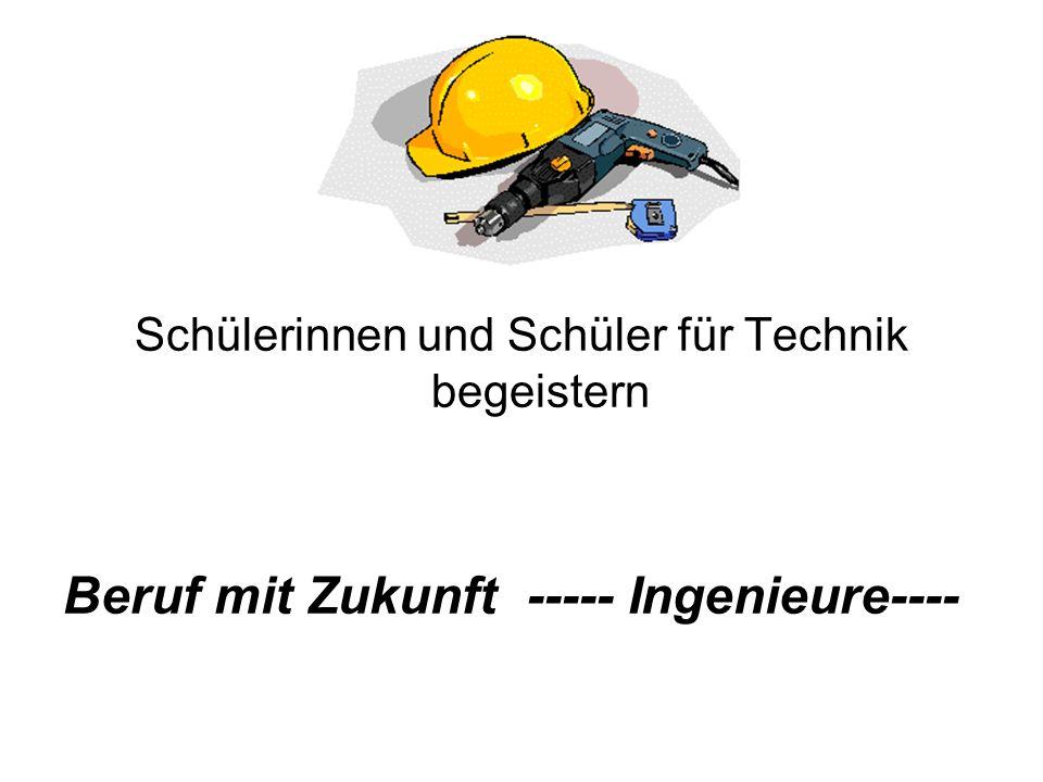Schülerinnen und Schüler für Technik begeistern Beruf mit Zukunft ----- Ingenieure----