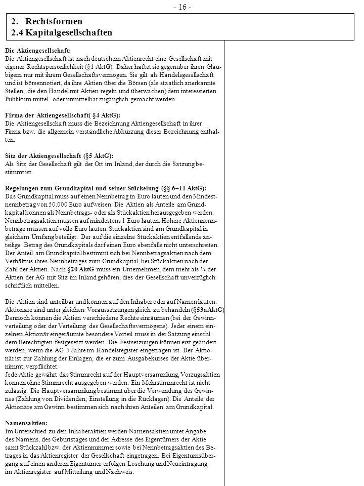 2.Rechtsformen 2.4 Kapitalgesellschaften - 16 - Die Aktiengesellschaft: Die Aktiengesellschaft ist nach deutschem Aktienrecht eine Gesellschaft mit ei