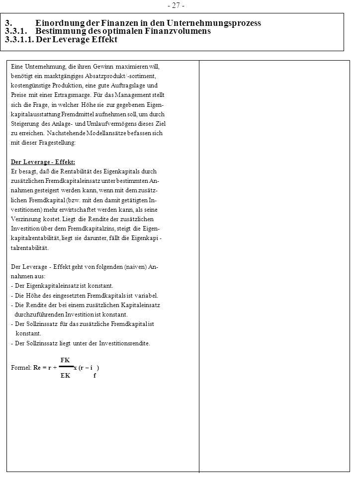3. Einordnung der Finanzen in den Unternehmungsprozess 3.3.1. Bestimmung des optimalen Finanzvolumens 3.3.1.1. Der Leverage Effekt Eine Unternehmung,
