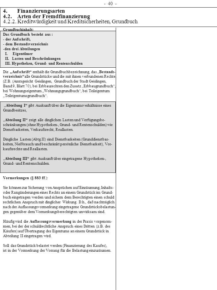 - 40 - 4. Finanzierungsarten 4.2. Arten der Fremdfinanzierung 4.2.2. Kreditwürdigkeit und Kreditsicherheiten, Grundbuch Grundbuchinhalt: Das Grundbuch