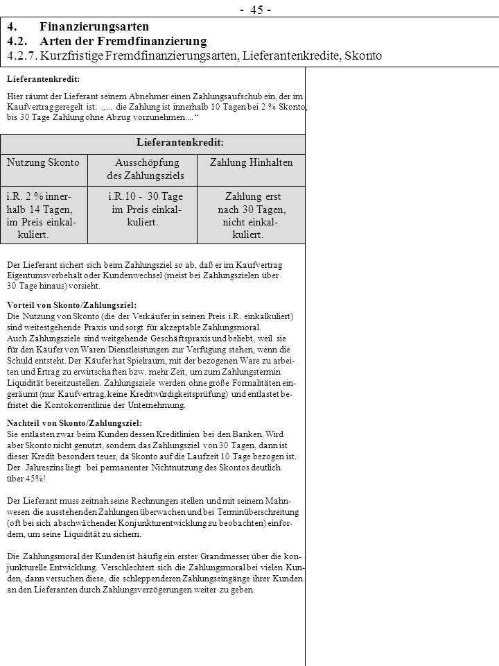 - 45 - 4. Finanzierungsarten 4.2. Arten der Fremdfinanzierung 4.2.7. Kurzfristige Fremdfinanzierungsarten, Lieferantenkredite, Skonto Lieferantenkredi