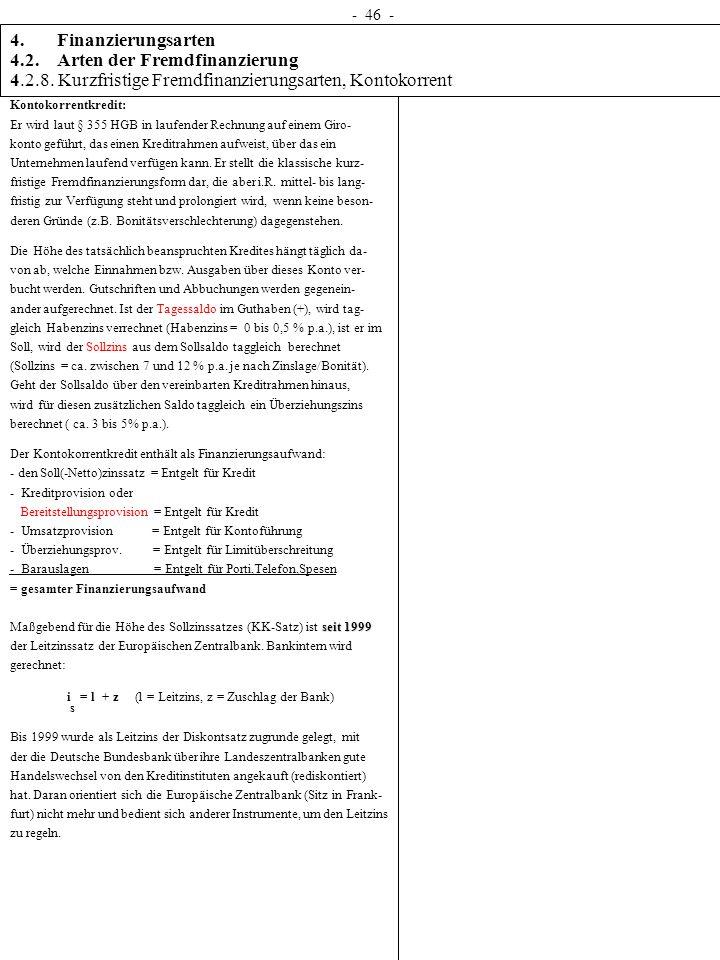 4. Finanzierungsarten 4.2. Arten der Fremdfinanzierung 4.2.8. Kurzfristige Fremdfinanzierungsarten, Kontokorrent - 46 - Kontokorrentkredit: Er wird la