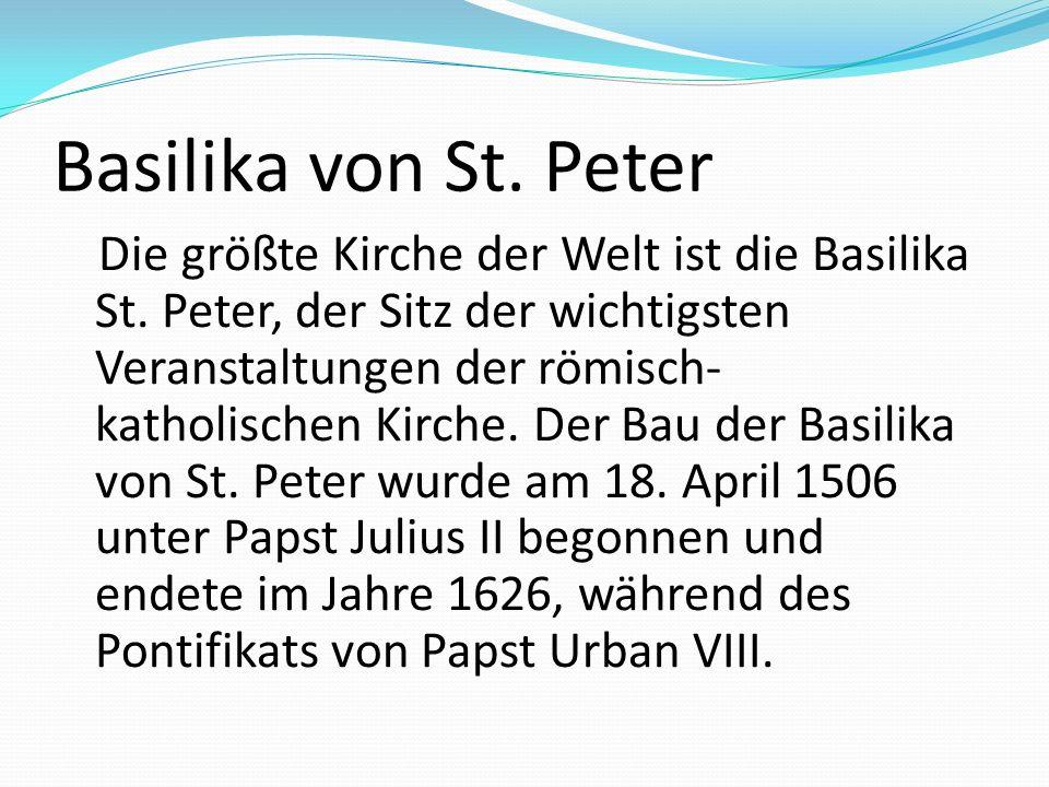 Basilika von St. Peter Die größte Kirche der Welt ist die Basilika St. Peter, der Sitz der wichtigsten Veranstaltungen der römisch- katholischen Kirch