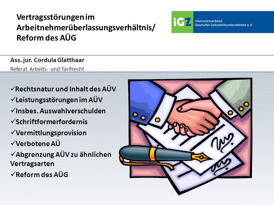 Vertragsstörungen im Arbeitnehmerüberlassungsverhältnis/ Reform des AÜG Ass. jur. Cordula Glatthaar Referat Arbeits- und Tarifrecht Rechtsnatur und In