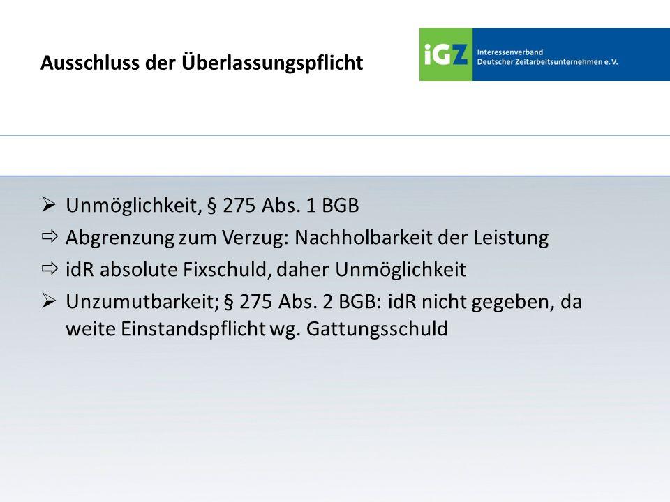 Ausschluss der Überlassungspflicht Unmöglichkeit, § 275 Abs. 1 BGB Abgrenzung zum Verzug: Nachholbarkeit der Leistung idR absolute Fixschuld, daher Un