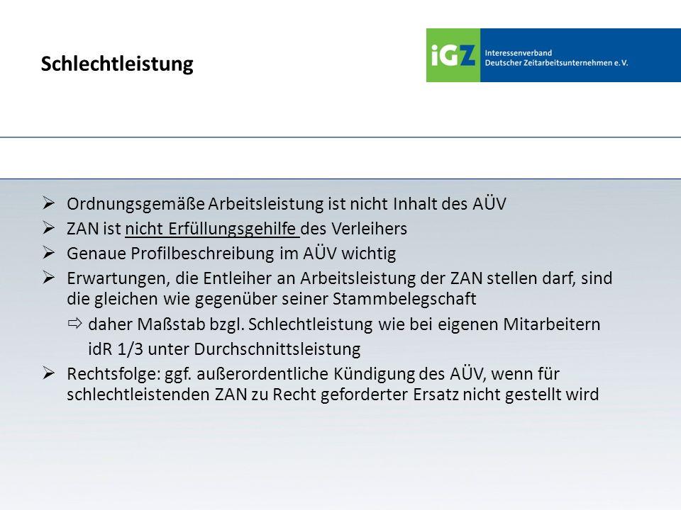 Schlechtleistung Ordnungsgemäße Arbeitsleistung ist nicht Inhalt des AÜV ZAN ist nicht Erfüllungsgehilfe des Verleihers Genaue Profilbeschreibung im A
