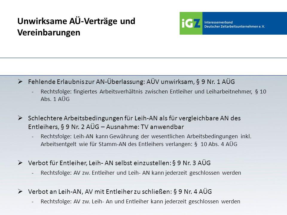 Unwirksame AÜ-Verträge und Vereinbarungen Fehlende Erlaubnis zur AN-Überlassung: AÜV unwirksam, § 9 Nr. 1 AÜG -Rechtsfolge: fingiertes Arbeitsverhältn