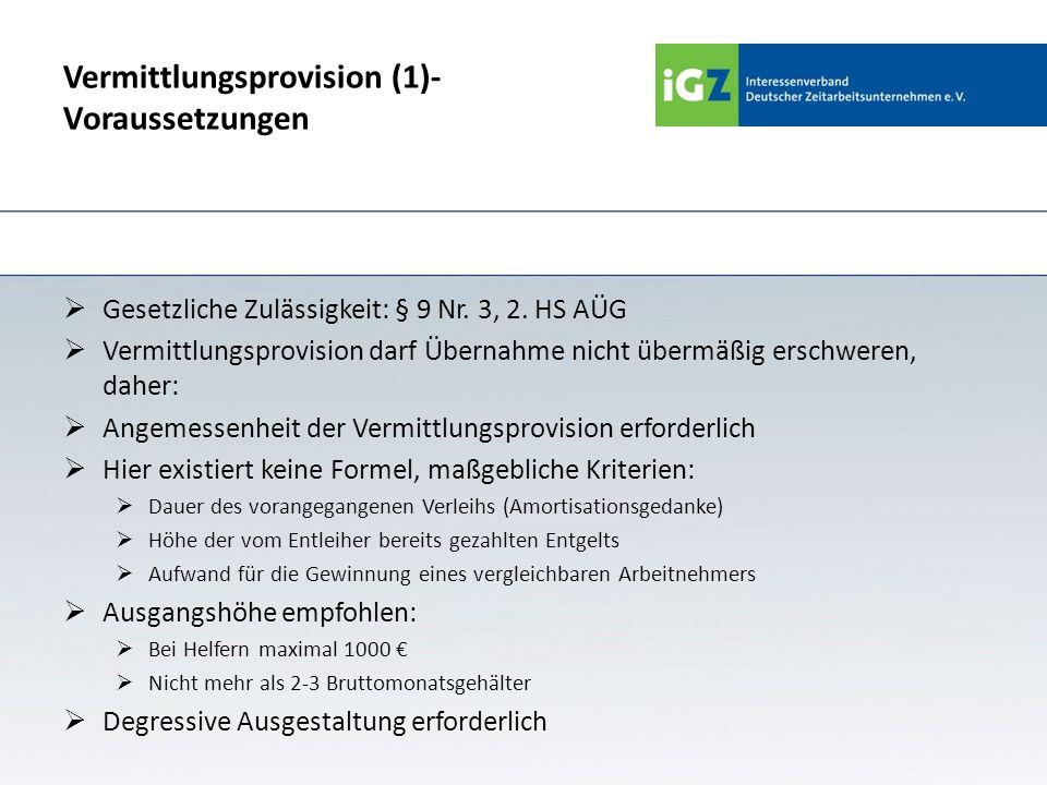 Vermittlungsprovision (1)- Voraussetzungen Gesetzliche Zulässigkeit: § 9 Nr. 3, 2. HS AÜG Vermittlungsprovision darf Übernahme nicht übermäßig erschwe