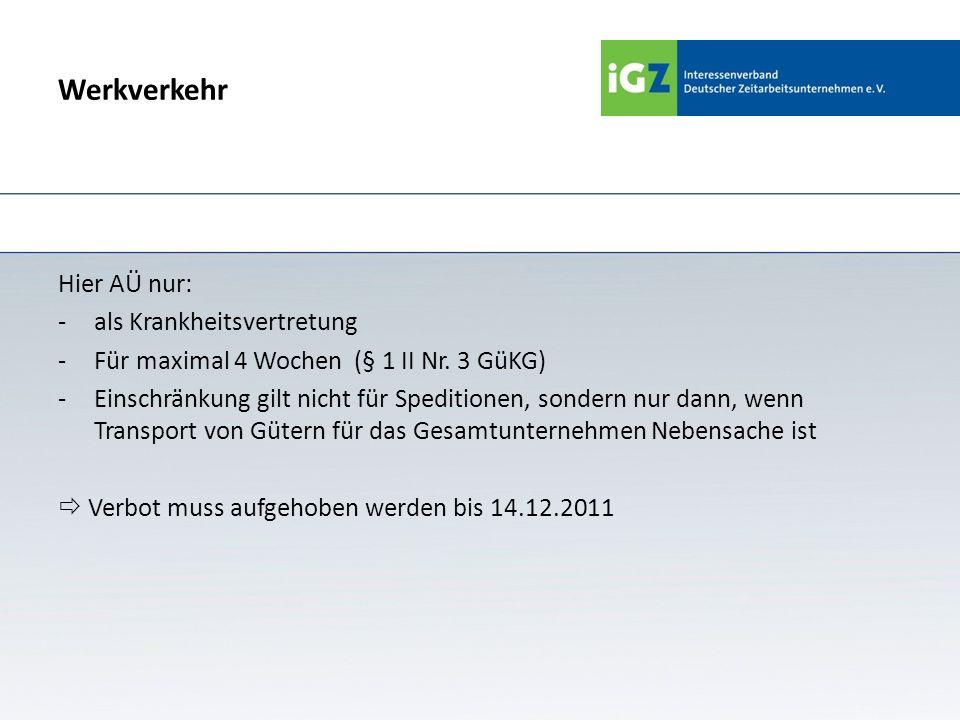 Werkverkehr Hier AÜ nur: -als Krankheitsvertretung -Für maximal 4 Wochen (§ 1 II Nr. 3 GüKG) -Einschränkung gilt nicht für Speditionen, sondern nur da
