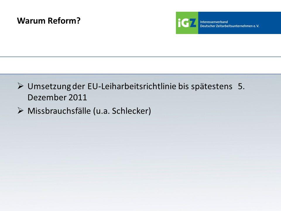 Warum Reform? Umsetzung der EU-Leiharbeitsrichtlinie bis spätestens 5. Dezember 2011 Missbrauchsfälle (u.a. Schlecker)