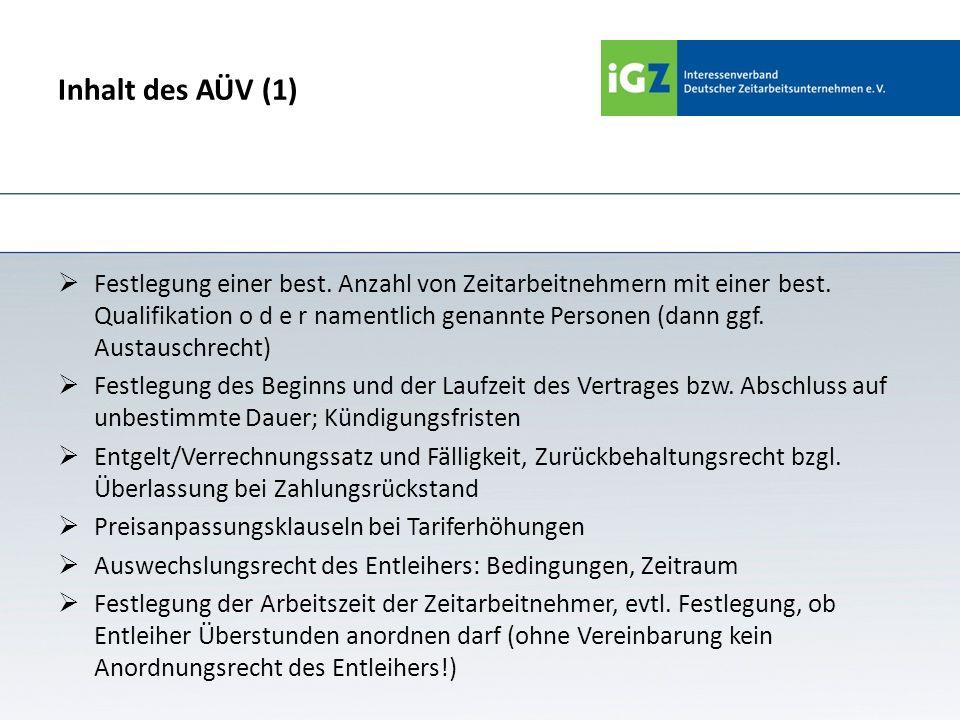 Inhalt des AÜV (1) Festlegung einer best. Anzahl von Zeitarbeitnehmern mit einer best. Qualifikation o d e r namentlich genannte Personen (dann ggf. A